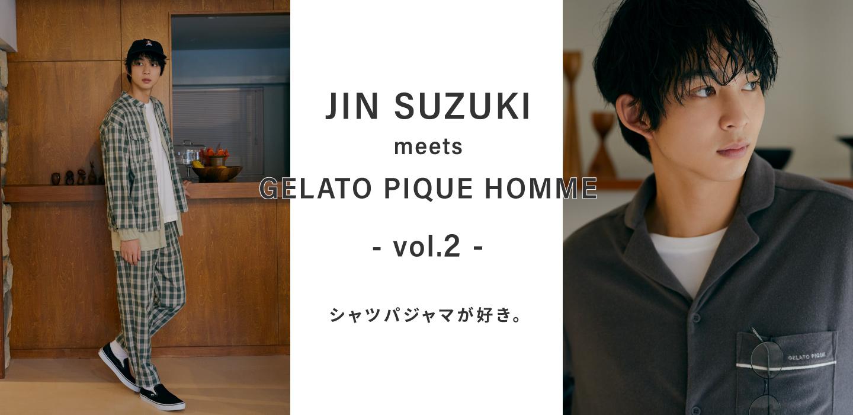 JIN SUZUKI meets GELATO PIQUE HOMME②