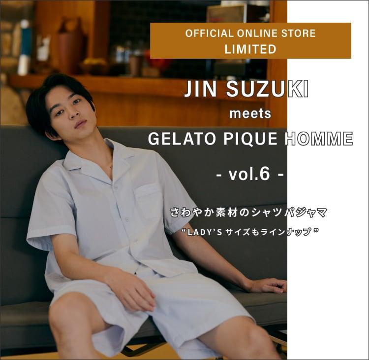 JIN SUZUKI meets GELATO PIQUE HOMME - vol.6 -