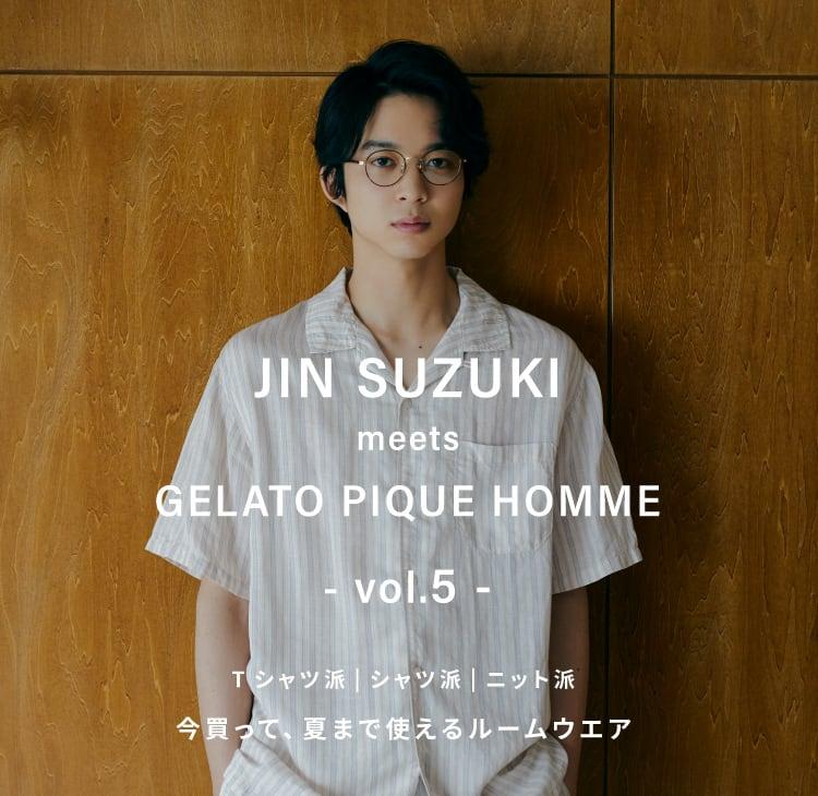 JIN SUZUKI meets GELATO PIQUE HOMME - vol.5 -