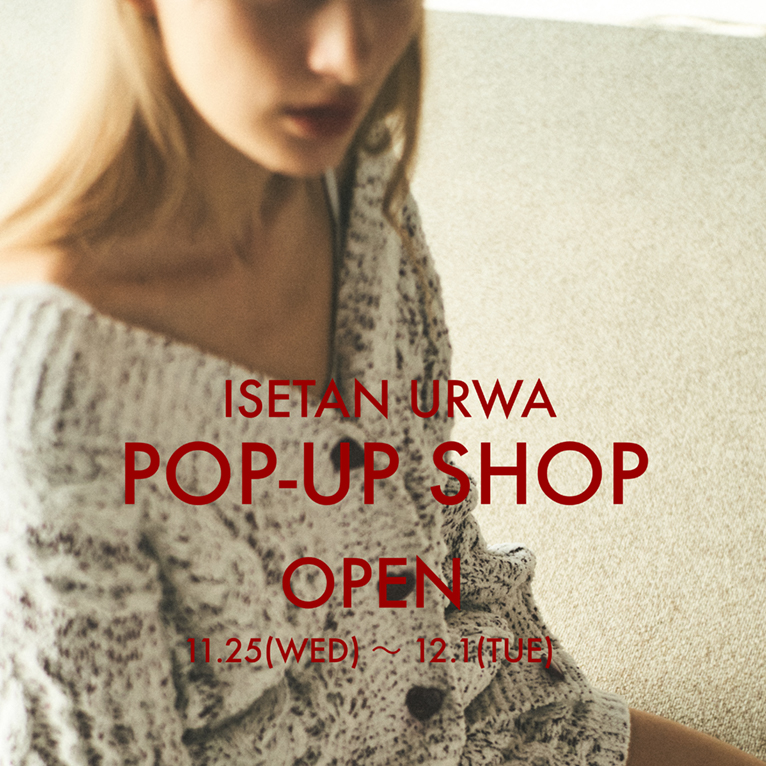 伊勢丹浦和店 1F 11.25 (WED)〜 12.1 (TUH) POP-UP SHOP OPEN
